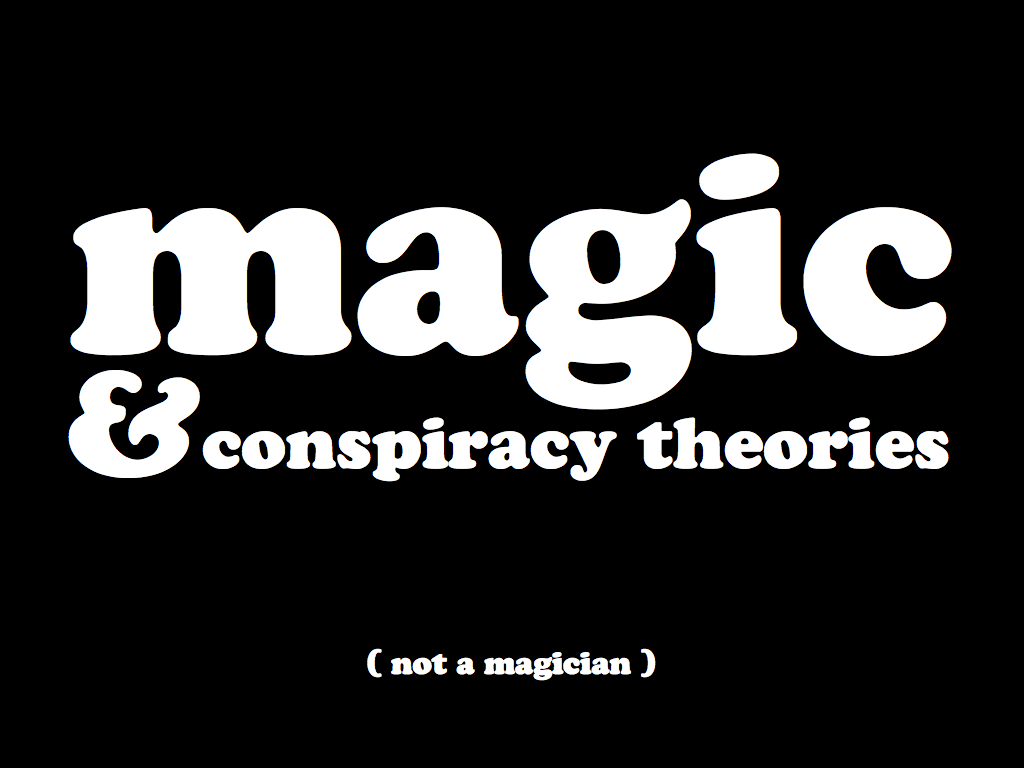 Magic & Conspiracy Theories